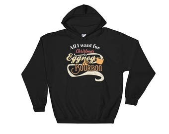 All I Want For Christmas is Eggnog and Bourbon Hoodie