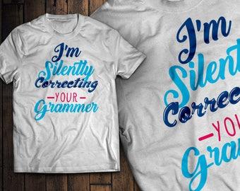 I'm Silently correcting your grammar Funny Grammar T-Shirt