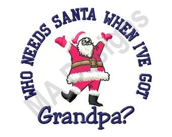 Santa Grandpa - Machine Embroidery Design, Who Needs Santa When I've Got Grandpa?