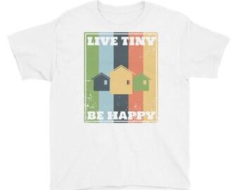 Live Tiny Be Happy Tiny House Youth Short Sleeve T-Shirt