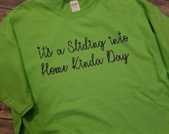 Its a Sliding into Home Kinda Day T Shirt