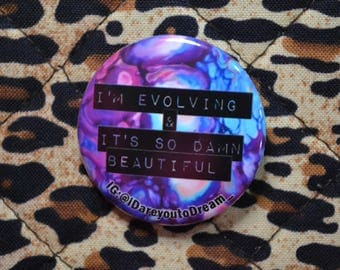 I'm Evolving & It's So Damn Beautiful Pin