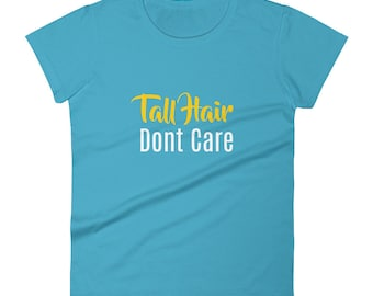 Tall_Hair_Dont_Care Tshirt Women's short sleeve t-shirt