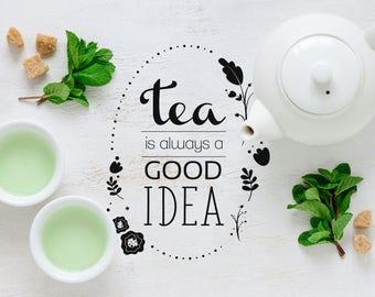 Tea is always a good idea, Quote, Tea Time, Wall Art, Poster, Printable, Digital Art, Floral, Ornaments, Print