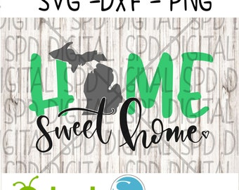 Michigan Svg, Home Sweet Home svg, Michigan home svg, DXF, PNG, SVG, files for Silhouette and Cricut