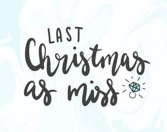 Last Christmas as Miss Svg I Said Yes She Said Yes Svg Engagement Ring Svg Just Engaged Tshirt Sweater Christmas Svg Cricut Silhouette Cameo