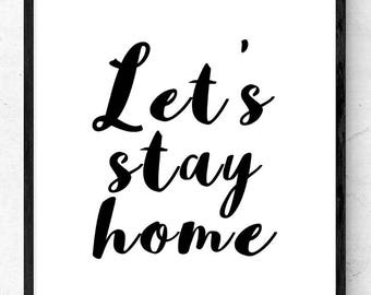 A4 Quote Poster Print, home, love, gift - Let's stay home, Wall Art, Black and White