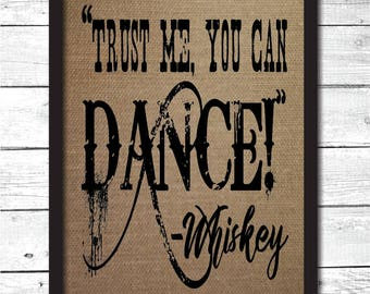trust me you can dance, funny gifts, white elephant gifts, whiskey gift, whiskey lover, whiskey art, burlap print, funny whiskey sign