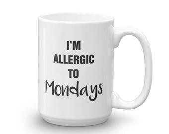 I'm Allergic To Mondays Mug! Humor Mug, Funny Mug, Cute Mug, Fun, Coffee, Tea, Coffee Lover, Tea Lover, Cup, Cute, Monday, Mornings