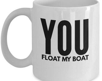 Boating Mug - You Float My Boat