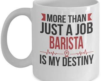 Gift for Barista. More than just a Job. Barista is my Destiny. Funny Barista Mug. 11oz 15oz Coffee Mug.