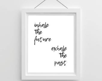 Modern Quote Print - Inhale the Future, Exhale the Past