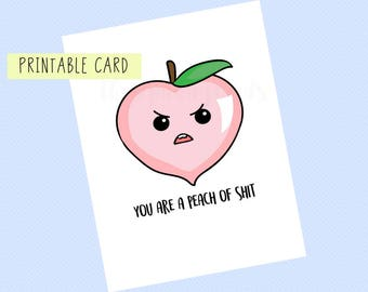 You Are A Peach of Shit | Valentines Day Card, Anniversary Card, Funny Card, Puns Card, Puns, Love Card, Printable Card, Pun, Joke, Funny