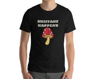 Shiitake Happens Wordplay T-shirt Funny Tee