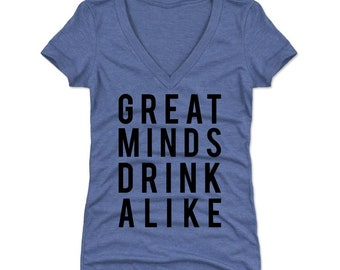 Funny Party Women's Shirt | Drinking Women's V-neck | Great Minds Drink Alike