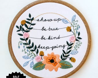 SHOW UP - pdf embroidery pattern, embroidery hoop art, show up, be kind, keep going, intention, inspirational art, floral wreath embroidery