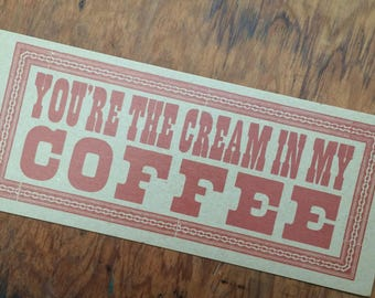 You're the Cream in my Coffee letterpress poster