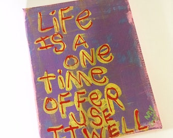 Original WORD ART Painting -  life is a one time Offer Inspirational Quote