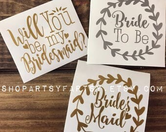 Bride to Be, Will you be my Bridesmaid, Bride's Maid, Groomsmen, Man of Honor decals perfect for wine glasses, coffee mugs & Water bottles