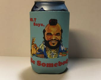 Mr. T says be somebody can cooler