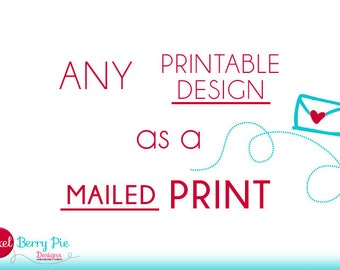 Any Digital / Printable Design Available as a MAILED PRINT // 8x10 Physical Art Prints from Pixel Berry Pie Designs