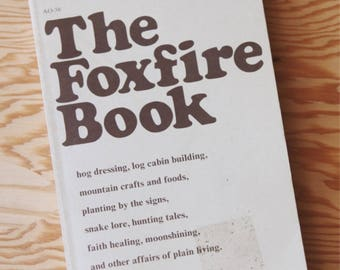 The Foxfire Book by Eliot Wigginton (1972) Vol. 1 | Appalachian Mountain Pioneer Farm Homestead Craft Recipe Cook Hippie How-To | Free Ship