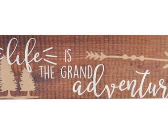 Life Is The Grand Adventure Wood Wall Sign 6x18