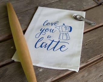 Love you a Latte Screen Printed Tea Towel, flour sack towel