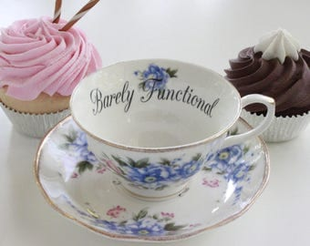 """Floral """"Barely Functional"""" Teacup, Insult Teacup, Offensive Teacup, Durable, Foodsafe, Mean Teacup, Gift Teacup, Insult cup"""