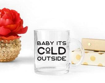 Baby it's cold outside mug | glass mug with handle | modern Christmas mug | Christmas song  | baby it's cold outside gifts | coffee mug gift
