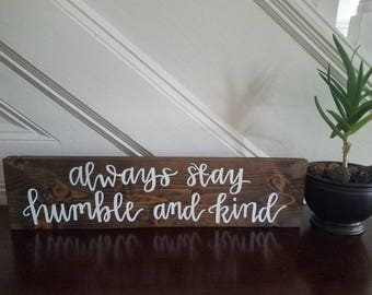 Always stay humble and kind; wooden sign; rustic wood sign