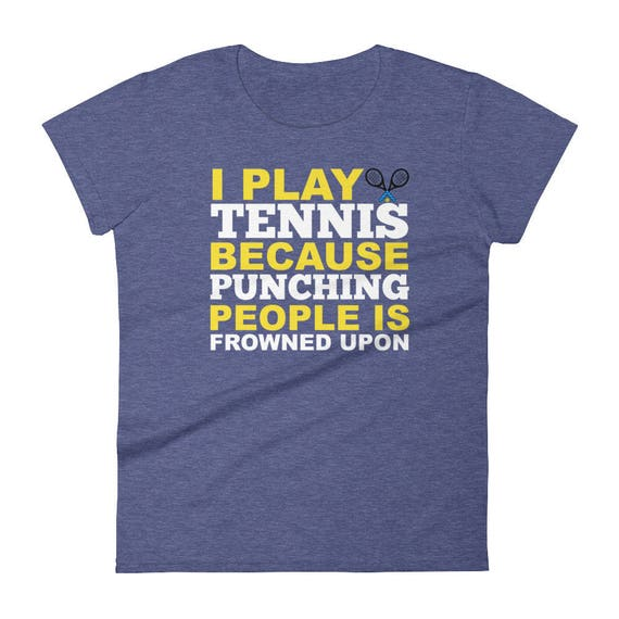 Tennis Gift I Play Tennis Because Punching People Is Frowned Upon Women's short sleeve t-shirt