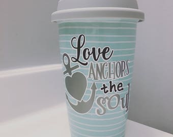 Love anchors the soul Traveling Mug with vinyl lettering
