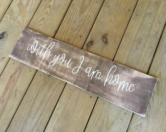 with you I am home rustic hand-painted wood sign