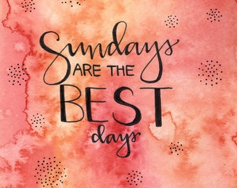 Sundays are Best // 4x6 Watercolor Illustration quote calligraphy motivational typography lettering portrait custom drawing by Eliza George