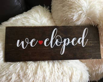 We eloped wood sign. Elope, elopement and celebrate. Wedding Engagement Eloping Decor farmhouse rustic