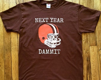 Cleveland Browns, Funny Cleveland Browns shirt, Next Year Dammit, Browns fan tee, Browns T-shirt, gifts for men, gifts for women, Dawgpound