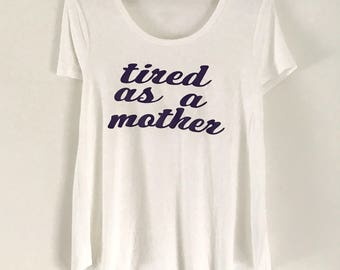 Tired As A Mother oversized tee