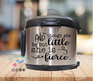 Instant pot Decal, and though, she be but, little, she is fierce, William Shakespeare, instant pot sticker, IP decal, crock pot decal