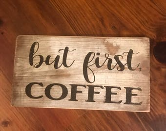 But First COFFEE Distressed Wooden Sign
