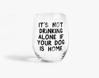 It's Not Drinking Alone If Your Dog Is Home Stemless Wine Glass > Funny Gift > Funny Wine Glasses > Funny Wine Sayings > Wine Gifts