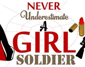 Never Underestimate A Girl Soldier Vinyl Decal - SVG Digital Download