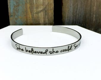 She believed she could, so she did stainless steel cuff
