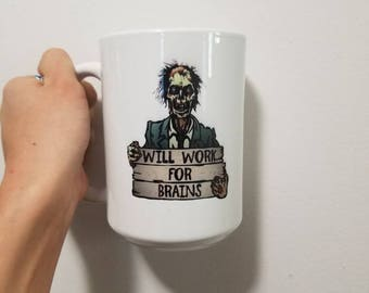 Will Work For Brains-- Zombie Mug- Coffee Cup- Large Cup- Out of Work Zombie- Funny Gift- Undead- Sci-fi- Walking Dead- Funny Gift