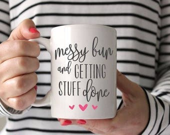 Messy bun and getting stuff done with pink heart 11oz white mug