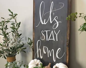 Lets stay home sign, rustic home sign, rustic sign, fixer upper, rustic farmhouse, family room decor, farmhouse sign, home sign, home sign