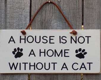 Rustic wooden sign, A House Is Not A Home Without A Cat, home decor. 4 inches by 8 inches