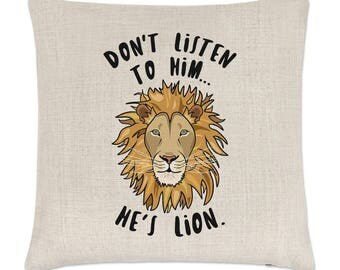 Don't Listen To Him He's Lion Linen Cushion Cover