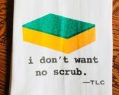 Funny tea towel: i don't want no scrub.