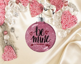 Valentine Love Be Mine Ornament, Valentine Shatter Resistant Glass,  Proposal Ornament,  Valentine Gift for Woman Man Him Her